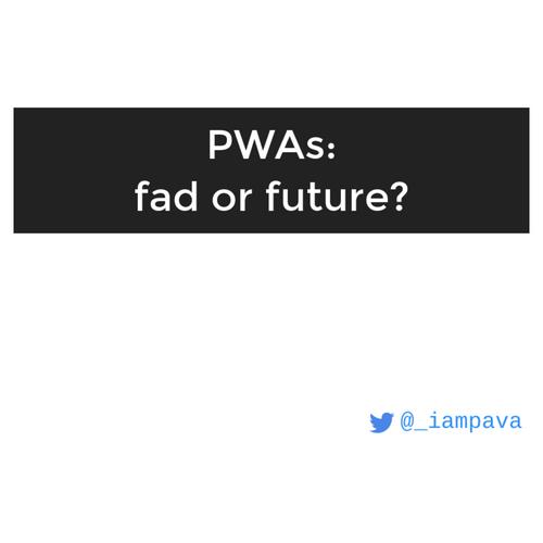 PWAs: fad or future? slides thumb