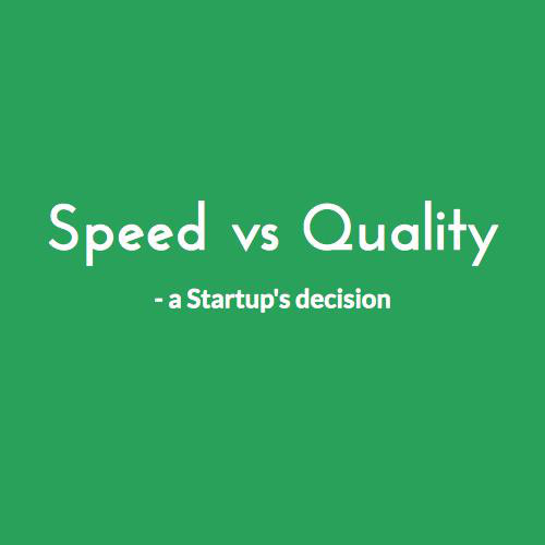 Speed vs Quality - a Start-up's decision slides thumb
